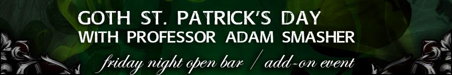 Goth St Patricks Day Celebration with Professor Adam Smasher